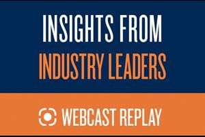 Webcast: Insights from Industry Leaders